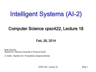 Intelligent Systems (AI-2) Computer Science  cpsc422 , Lecture  18 Feb, 26, 2014