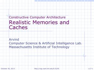 Constructive Computer Architecture Realistic  Memories and Caches Arvind