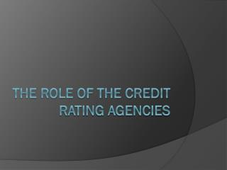 The Role of the CREDIT Rating Agencies
