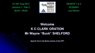 "Welcome K C CLARK ORATION Mr Wayne ""Buck"" SHELFORD S peech Text in the Notes section of this PPT"