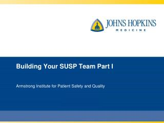 Building Your SUSP Team Part I