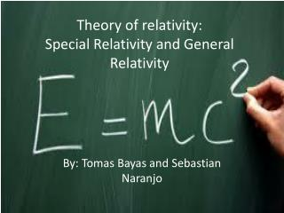 Theory of  relativity: Special Relativity and General Relativity