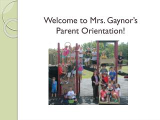 Welcome to Mrs.  Gaynor's  Parent Orientation!