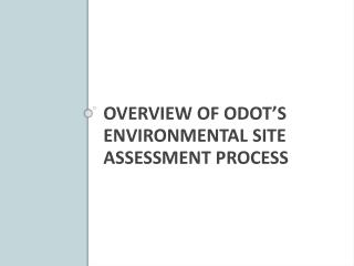 OVERVIEW OF  Odot's  environmental site assessment process