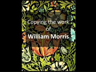 Copying the work of William Morris