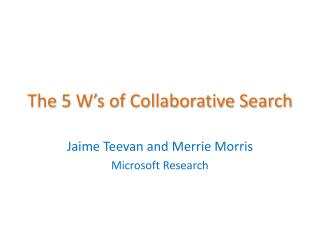 The 5 W's of Collaborative Search