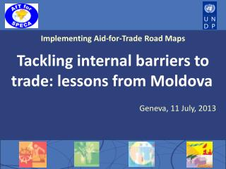 Implementing Aid-for-Trade Road Maps  Tackling internal barriers to trade: lessons from Moldova