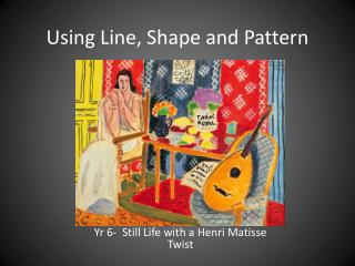 Using Line, Shape and Pattern