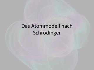 Das Atommodell nach  Schrödinger