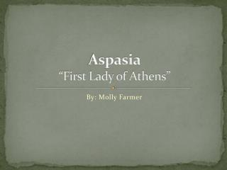 Aspasia �First Lady of Athens�