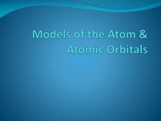 Models of the Atom & Atomic Orbitals