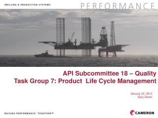 API Subcommittee 18 – Quality Task Group 7: Product  Life Cycle Management