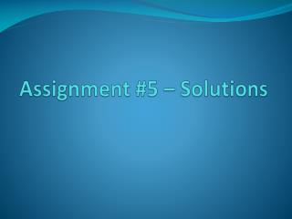 Assignment #5 – Solutions