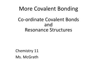 More Covalent Bonding Co-ordinate Covalent Bonds  and  Resonance Structures