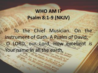 WHO AM I? Psalm 8:1-9 (NKJV)