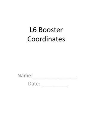 L6 Booster  Coordinates