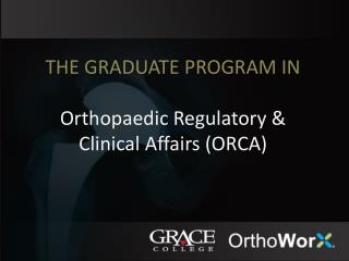 The graduate program in Orthopaedic Regulatory & Clinical Affairs (ORCA)