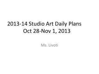 2013-14 Studio Art Daily Plans	 Oct 28-Nov 1, 2013