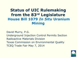 Status of UIC Rulemaking from the 83 rd Legislature  House Bill 1079  In Situ  Uranium Mining