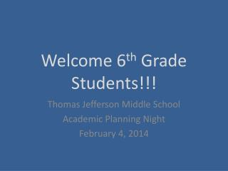 Welcome 6 th  Grade Students!!!
