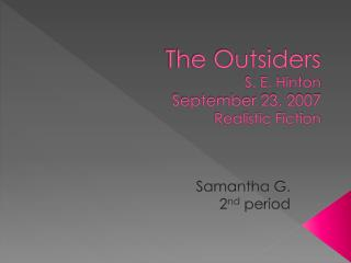 The Outsiders S. E. Hinton September 23, 2007 Realistic Fiction