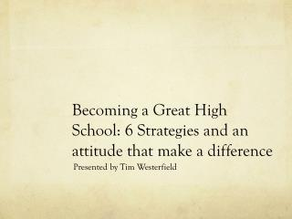 Becoming a Great High School: 6 Strategies and an attitude that make a difference