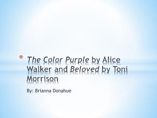 The Color Purple  by Alice Walker and  Beloved  by Toni Morrison