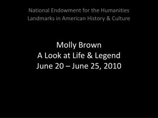 Molly Brown A Look at Life & Legend June 20 – June 25, 2010