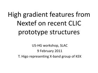 High gradient features from Nextef on recent CLIC prototype structures
