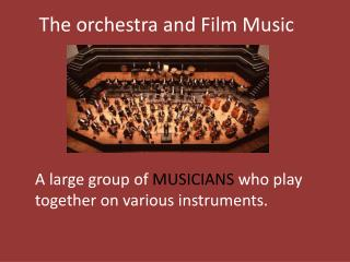 The orchestra  and Film  Music