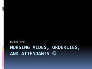 Nursing Aides, Orderlies, and Attendants  ?