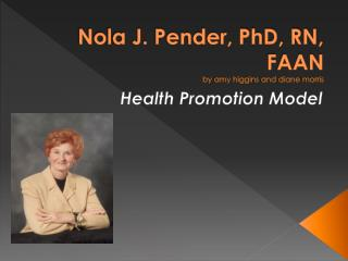 Nola J. Pender, PhD, RN, FAAN by  amy higgins  and  diane morris