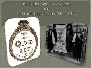 The Gilded Age 1878-1889 and The Progressive Era 1890-1913
