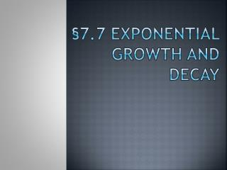 §7.7 Exponential Growth and Decay