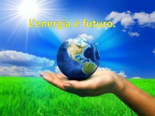 L'energia è futuro.