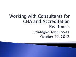 Working with Consultants for CHA and Accreditation Readiness