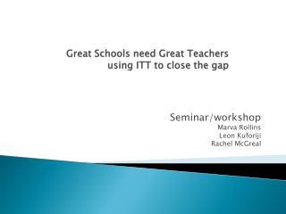 Great Schools need Great Teachers using ITT to close the gap