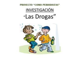 INVESTIGACI�N � Las D rogas�