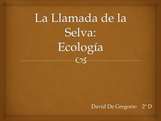 La Llamada de la Selva: Ecología