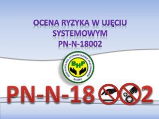 Ocena ryzyka w uj?ciu systemowym PN-N-18002