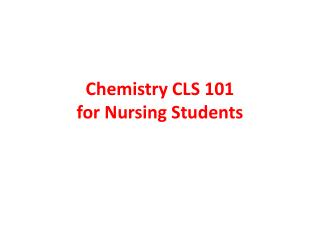 Chemistry CLS 101 for Nursing Students