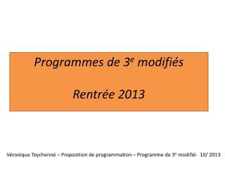 Véronique Teychenné – Proposition de programmation – Programme de 3 e  modifié-  10/ 2013