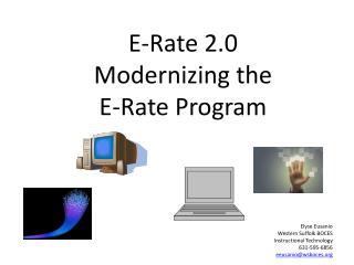 E-Rate 2.0 Modernizing the  E-Rate Program