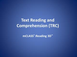Text Reading and Comprehension (TRC) mCLASS � :Reading 3D �