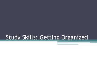 Study Skills: Getting Organized