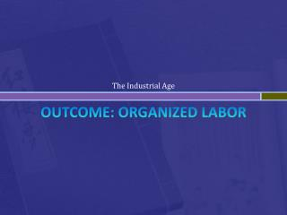 Outcome: Organized Labor