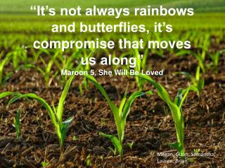�It�s not always rainbows and butterflies, it�s compromise that moves us along�