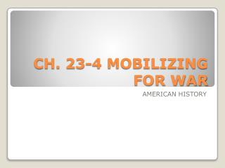 CH. 23-4 MOBILIZING FOR WAR
