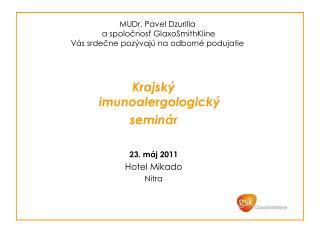Krajský imunoalergologický  seminár 23. máj 2011 Hotel Mikado Nitra