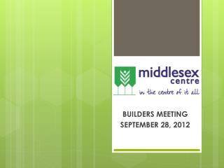 BUILDERS MEETING SEPTEMBER 28, 2012